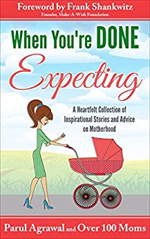 When You're DONE Expecting: A Heartfelt Collection of Inspirational Stories and Advice on Motherhood by [Parul Agrawal, Frank Shankwitz]