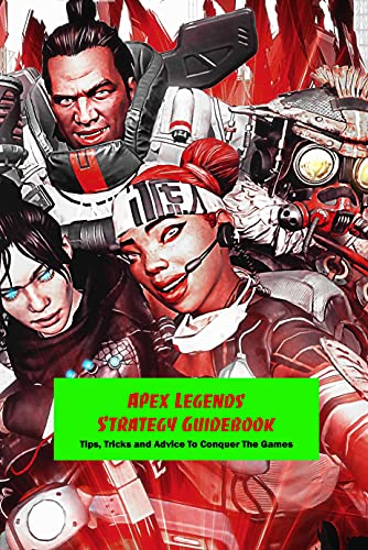Apex Legends Strategy Guidebook: Tips, Tricks and Advice To Conquer The Games (English Edition)