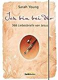 Ich bin bei dir - Sonderausgabe: 366 Liebesbriefe von Jesus - Sarah Young