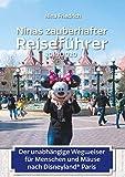Ninas zauberhafter Reiseführer: Der unabhängige Wegweiser für Menschen und Mäuse nach Disneyland Paris 2019/2020 (German Edition)