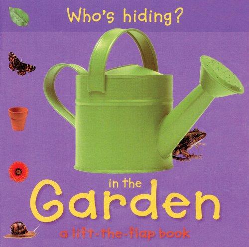 Who's Hiding? In the Garden: A Lift-the-Flap Book (Who's Hiding? Books)