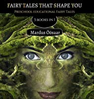 Fairy Tales That Shape You: 3 Books In 1