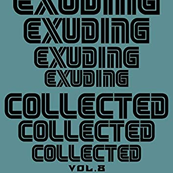 Exuding Collected, Vol. 8