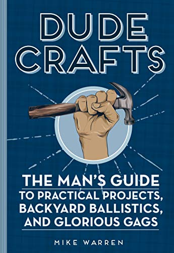 Compare Textbook Prices for Dude Crafts: The Man's Guide to Practical Projects, Backyard Ballistics, and Glorious Gags New Edition ISBN 9780760357781 by Warren, Mike