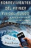 Sobrevivientes del primer fin del mundo. (Serie II de La app para viajar en el tiempo) (Spanish Edition).