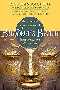 Buddha's Brain: The Practical Neuroscience of Happiness, Love, and Wisdom by [Rick Hanson, Daniel J. Siegel]