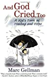And God Cried, Too: A Kid's Book of Healing and Hope by Marc Gellman (2002-09-01)