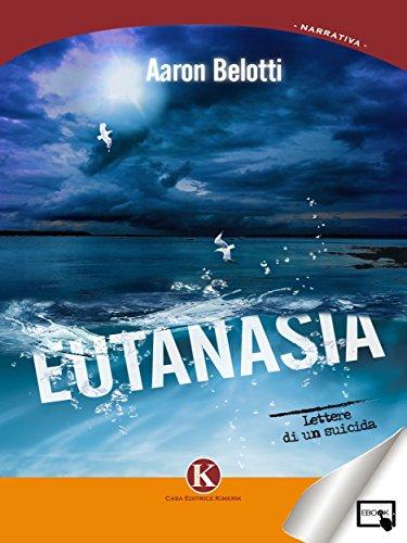 Eutanasia - lettere di un suicida (Italian Edition)