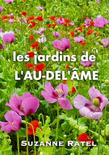 les jardins de l\'AU-DEL\'ÂME (French Edition)