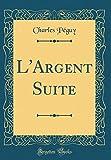 L'Argent Suite (Classic Reprint) - Forgotten Books - 27/04/2018