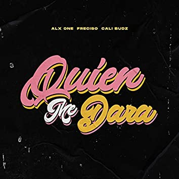 Quien Me Dara (feat. Alx One, Freciso & Cali Budz)