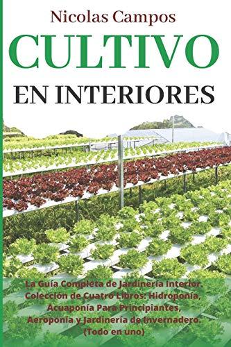 CULTIVO EN INTERIORES: La Guía Completa de Jardinería Interior. Colección de Cuatro...
