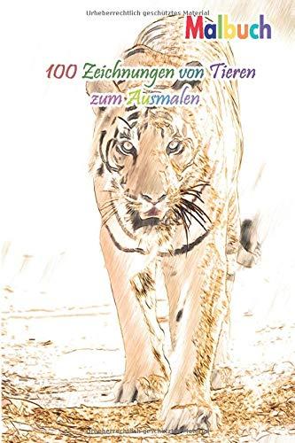 Malbuch 100 Zeichnungen von Tieren zum Ausmalen: Ein gutes Buch der Größe 6 x 9 Zoll für Hobby, Spaß, Unterhaltung und Kolorierung von tier ... Jugendliche, Erwachsene, Männer und Frauen