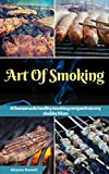 Art of Smoking: 60 homemade healthy smoking recipes from my chubby Mom (smoking meat recipes,smoking vegetable recipes,smoking fish recipes,BBQ side Dishes ... homemade recipes) (English...