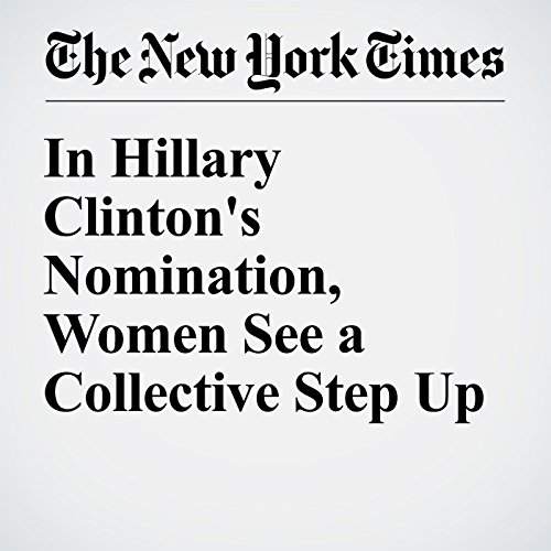 In Hillary Clinton's Nomination, Women See a Collective Step Up audiobook cover art
