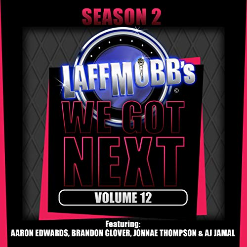 Laffmobb's We Got Next, Vol. 12                   By:                                                                                                                                 Aaron Edwards Hall,                                                                                        Brandon Glover,                                                                                        Jonnae Thompson,                   and others                          Narrated by:                                                                                                                                 Aaron Edwards Hall,                                                                                        Brandon Glover,                                                                                        Jonnae Thompson,                   and others                 Length: 36 mins     Not rated yet     Overall 0.0