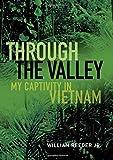 Through the Valley: My Captivity in Vietnam - William Reeder Jr