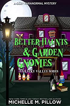 Better Haunts and Garden Gnomes: A Cozy Paranormal Mystery - A Happily Everlasting World Novel ((Un) Lucky Valley Book 1) by [Michelle M. Pillow]