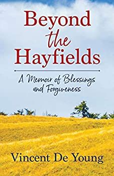 Beyond the Hayfields  A Memoir of Blessings and Forgiveness