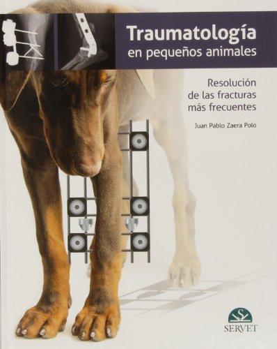 Traumatología en pequeños animales. Resolución de las fracturas más frecuentes - Libros de veterinaria - Editorial Servet