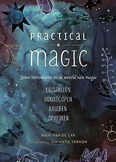 Practical magic: jouw introductie in de wereld van magie : kristallen, horoscopen, kruiden, spreuken