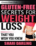 GLUTEN-FREE CLUB: GLUTEN-FREE SECRETS FOR WEIGHT LOSS: That You Wish You Knew