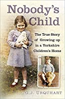 Nobody's Child: The True Story or Growing Up in a Yorkshire Children's Home