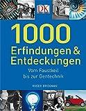 1000 Erfindungen und Entdeckungen: Vom Faustkeil bis zur Gentechnik - Roger Bridgman
