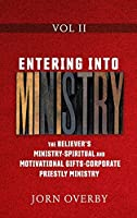 Entering Into Ministry Vol II: The Believer's Ministry - Spiritual and Motivational Gifts - Corporate Priestly Ministry