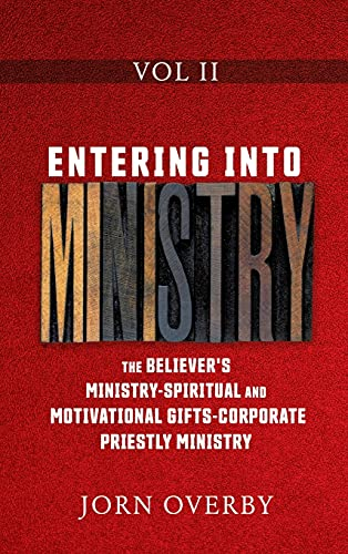 ENTERING INTO MINISTRY VOL II: THE BELIEVERS MINISTRY - SPIRITUAL AND MOTIVATIONAL GIFTS - CORPORATE PRIESTLY MINISTRY (2)