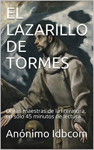 EL LAZARILLO DE TORMES: Obras maestras de la literatura, en sólo 45 minutos de lectura (Obras maestras de la literatura, en menos de una hora de lectura)