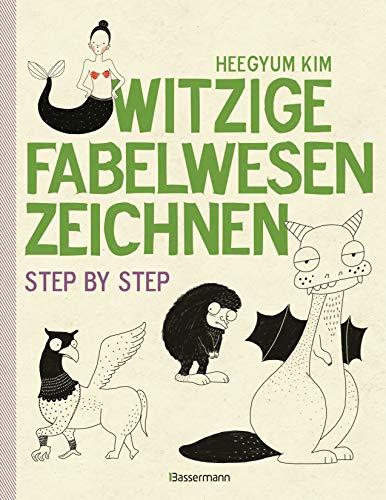 Witzige Fabelwesen zeichnen. Von Alraune bis Zombie, von Drache bis Einhorn - mit vielen individuellen Varianten - für Comic-, Cartoon- und Handlettering-Fans: Step by step