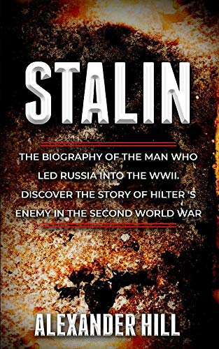 STALIN: The Biography of the Man who led Russia into the WWII. Discover the story of Hilter 's best ally in the Second World War