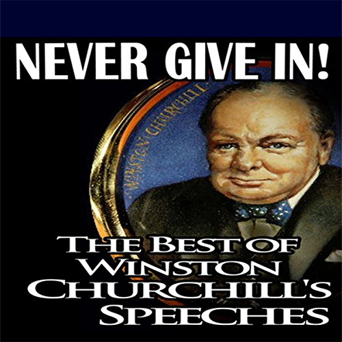 Never Give In: The Best of Winston Churchill's Speeches audiobook cover art