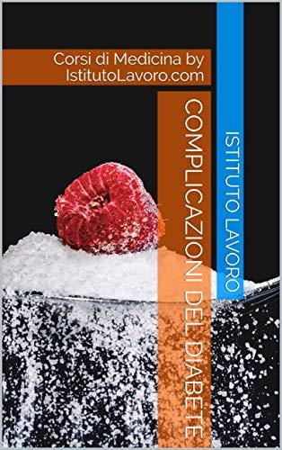 Complicazioni del Diabete: Corsi di Medicina by IstitutoLavoro.com (Italian Edition)