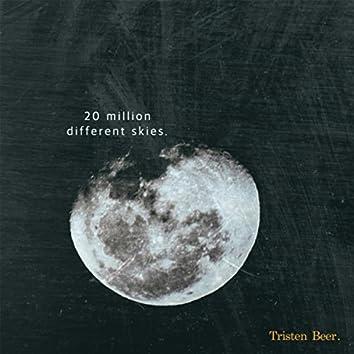 20 Million Different Skies