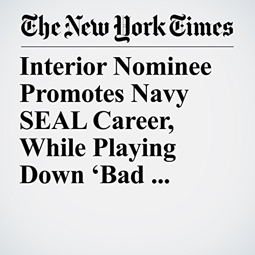 Interior Nominee Promotes Navy SEAL Career, While Playing Down 'Bad Judgment' copertina