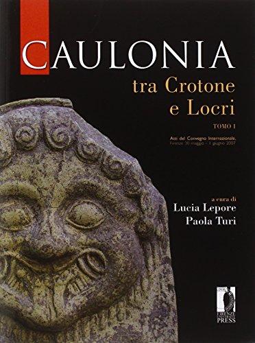Caulonia tra Crotone e Locri. Atti del Convegno internazionale (Firenze, 30 maggio-1° giugno 2007)...