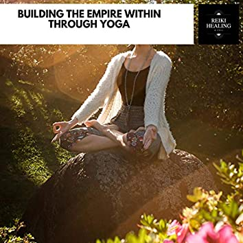 Building The Empire Within Through Yoga
