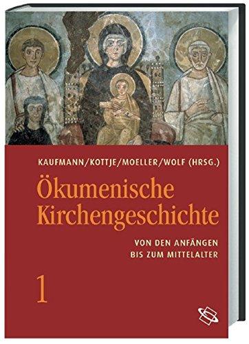 Ökumenische Kirchengeschichte: Ökumenische Kirchengeschichte 01: Von den Anfängen bis zum Mittelalter: Bd 1