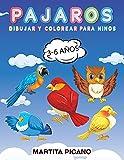 Pájaros Dibujar Y Colorear Para Niños 3-6 Años: Libro de cómo dibujar pájaros para niñas y niños  Amantes de los pájaros  Guía paso a paso