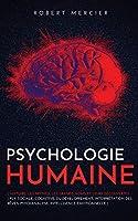 Psychologie Humaine: L'histoire, les mythes, les grands noms et leurs découvertes - Psy. sociale, cognitive, du développement; Interprétation des rêves; Psychanalyse; Intelligence émotionnelle