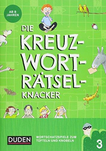Die Kreuzworträtselknacker – ab 8 Jahren (Band 3): Wortschatzspiele zum Tüfteln und Knobeln