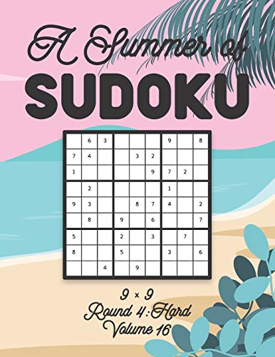 A Summer of Sudoku 9 x 9 Round 4: Hard Volume 16: Relaxation Sudoku Travellers Puzzle Book Vacation Games Japanese Logic Nine Numbers Mathematics ... Hard Level For All Ages Kids to Adults Gifts