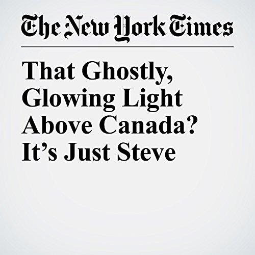 That Ghostly, Glowing Light Above Canada? It's Just Steve copertina