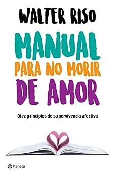 Manual para no morir de amor (Edición mexicana): Diez principios de supervivencia afectiva (Spanish Edition) by [Walter Riso]