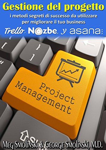 Gestione del progetto: i metodi segreti di successo da utilizzare per migliorare il tuo business (Italian Edition)