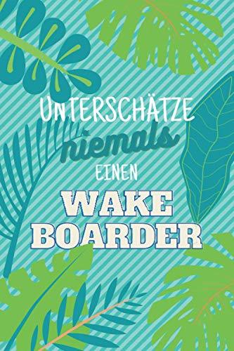 Unterschätze niemals einen Wakeboarder: Notizbuch inkl. Kalender 2021 | Das perfekte Geschenk für Männer, die Wakeboarden | Geschenkidee | Geschenke