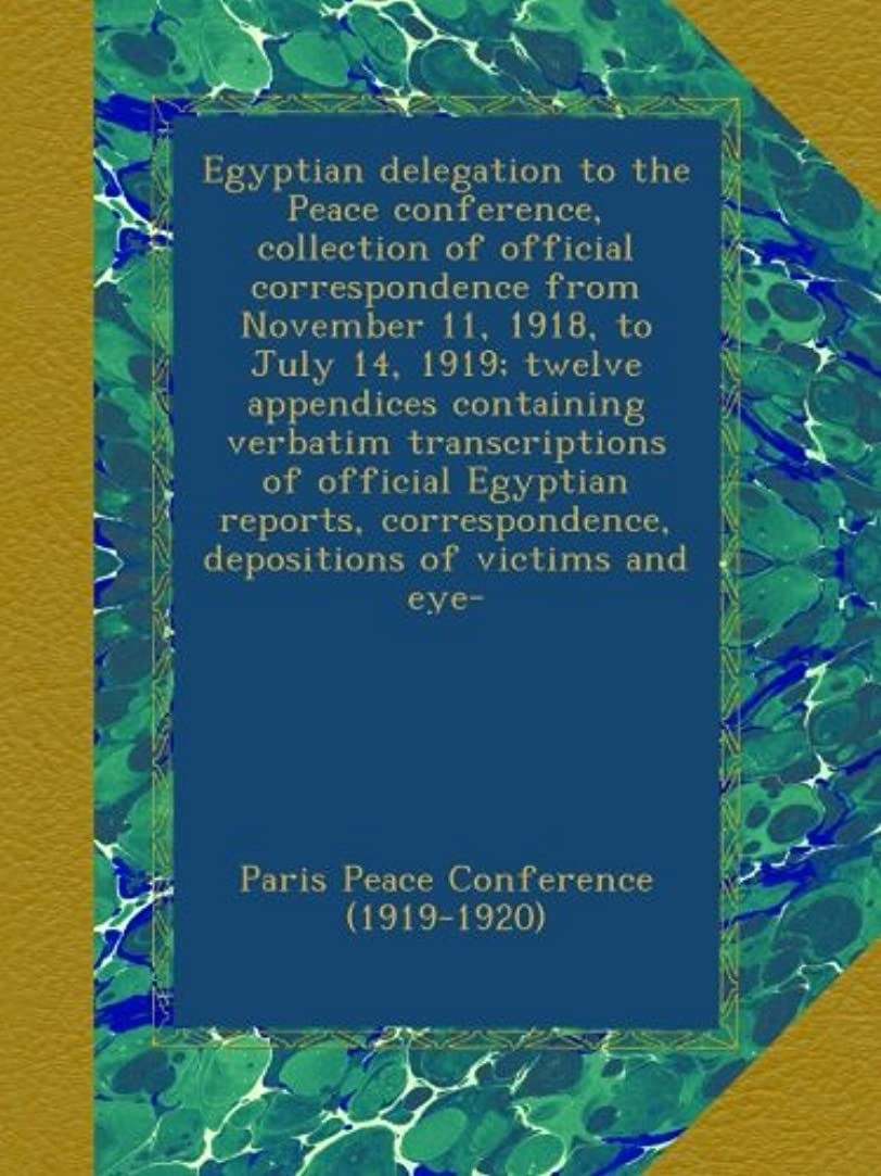 彼女はアイザック前奏曲Egyptian delegation to the Peace conference, collection of official correspondence from November 11, 1918, to July 14, 1919; twelve appendices containing verbatim transcriptions of official Egyptian reports, correspondence, depositions of victims and eye-