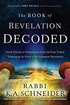 The Book of Revelation Decoded: Your Guide to Understanding the End Times Through the Eyes of the Hebrew Prophets by [Rabbi K.A.  Schneider]